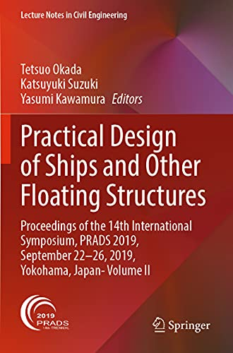 Practical Design of Ships and Other Floating Structures: Proceedings of the 14th International Symposium, PRADS 2019, September 22-26, 2019, Yokohama, ... II (Lecture Notes in Civil Engineering, 64)
