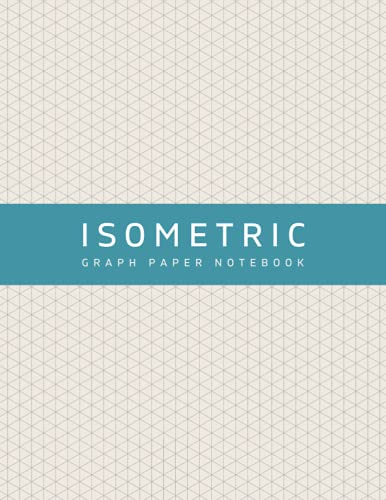 Isometric Graph Paper Notebook: Isometric Grid Paper (8.5 x 11 Inches) with Grid of Equilateral Triangles   3D Design Iso Graph Paper Pad for ... Grey Lines – Beige Turquoise Green Color