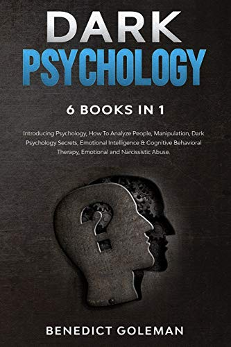 DARK PSYCHOLOGY 6 BOOKS IN 1: Introducing Psychology,How To Analyze People,Manipulation,Dark Psychology Secrets,Emotional Intelligence & Cognitive Behavioral Therapy,Emotional and Narcissistic Abuse