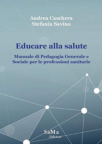 Educare alla salute. Manuale di pedagogia generale e sociale per le professioni sanitarie