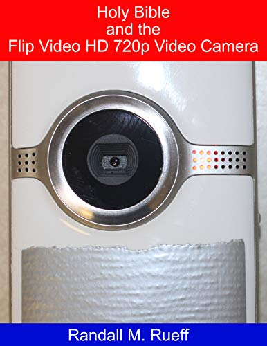 Holy Bible and the Flip Video HD 720p Video Camera (English Edition)