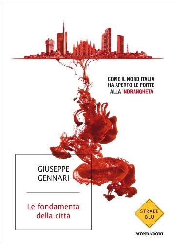 Le fondamenta della città: Come il Nord Italia ha aperto le porte alla 'ndrangheta (Strade blu. Non Fiction)