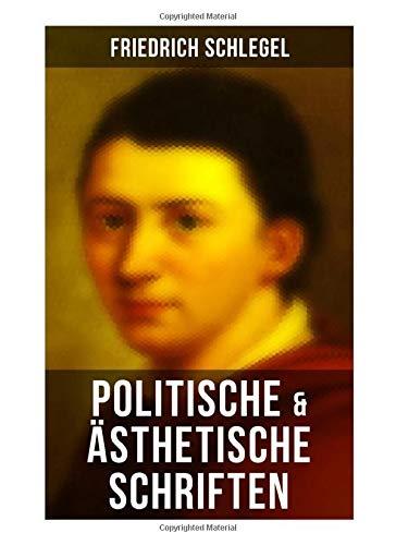 Friedrich Schlegel: Politische & Ästhetische Schriften