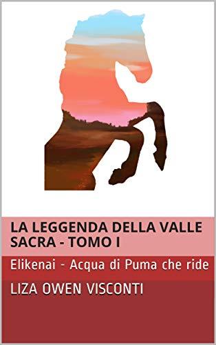 La leggenda della Valle Sacra - Tomo I: Elikenai - Acqua di Puma che ride