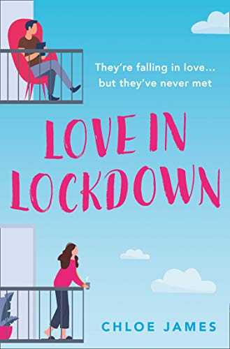 Love in Lockdown: They're falling in love, but they've never met. A feel-good, uplifting romance book to curl up with