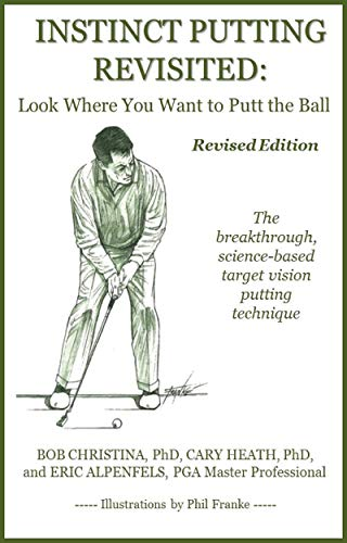 Amazon.com: Instinct Putting Revisited: Look Where You Want to Putt the Ball eBook: Christina, Bob, Heath, Cary, Alpenfels, Eric: Kindle Store