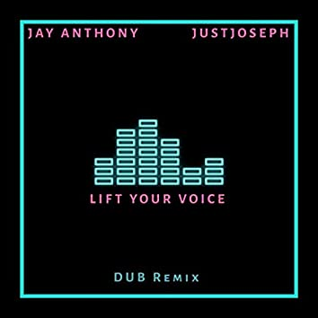Lift Your Voice (And Say) [feat. JustJoseph] [Dub Remix]