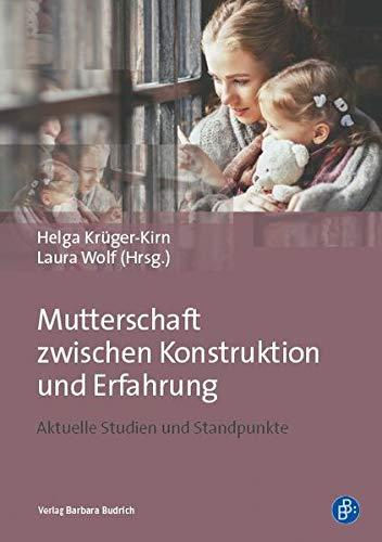 Mutterschaft zwischen Konstruktion und Erfahrung: Aktuelle Studien und Standpunkte