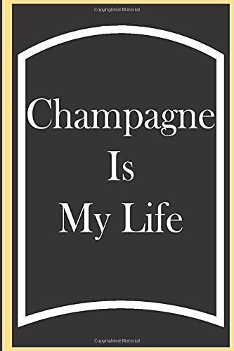 Champagne Is My Life: Champagne Journal, Gift For Champagne Lovers, Champagne Notebook, Champagne Diary, Champagne Tasting Notes, Champagne Logbook