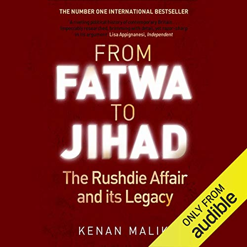 From Fatwa to Jihad     The Rushdie Affair and Its Legacy              By:                                                                                                                                 Kenan Malik                               Narrated by:                                                                                                                                 Lyndam Gregory                      Length: 9 hrs and 46 mins     31 ratings     Overall 3.7