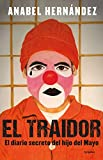 El traidor. El diario secreto del hijo del Mayo / The Traitor. The secret diary of Mayo's son - Anabel Hernandez