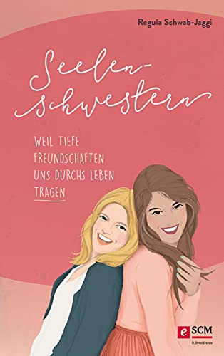 Seelenschwestern: Weil tiefe Freundschaften uns durchs Leben tragen (German Edition)