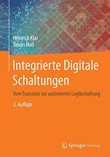 Integrierte Digitale Schaltungen: Vom Transistor zur optimierten Logikschaltung