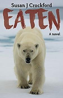 Eaten: A novel by [Susan Crockford]