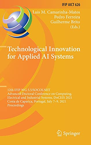 Technological Innovation for Applied AI Systems: 12th Ifip Wg 5.5/Socolnet Advanced Doctoral Conference on Computing, Electrical and Industrial ... Portugal, July 7-9, 2021,...