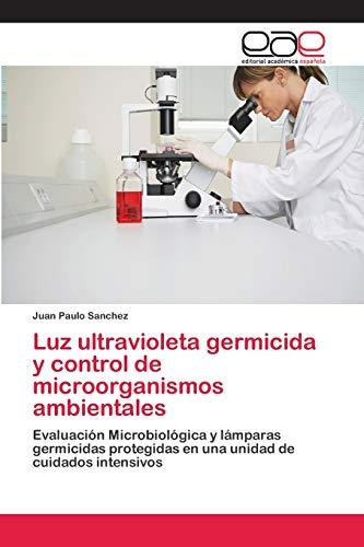 Luz ultravioleta germicida y control de microorganismos ambientales: Evaluación Microbiológica y lámparas...