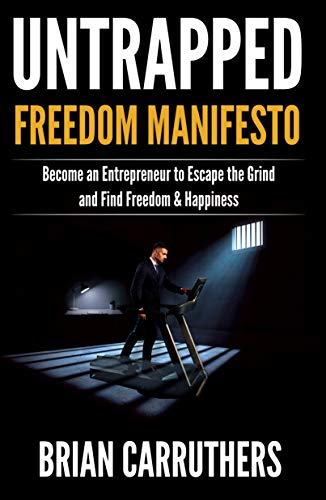 Untrapped Freedom Manifesto: Become an Entrepreneur to Escape the Grind and Find Freedom & Happiness (Paperback)