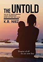 The Untold: The Life of Undocumented Illegal Immigrants Based on Their True Story