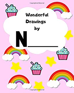 Wonderful Drawings By N_______: Sketchbook for girls, Blank paper for drawing and creative doodling, Cute rainbow, cupcake and stars 8X10 120 Pages