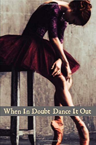 When In Doubt Dance It Out: A Blank Lined Journal For Ballet Lovers