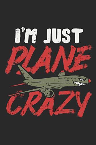 I'm Just Plane Crazy: Verrückt Nach Flugzeugen Notizbuch / Tagebuch / Heft mit Punkteraster Seiten. Notizheft mit Dot Grid, Journal, Planer für Termine oder To-Do-Liste.