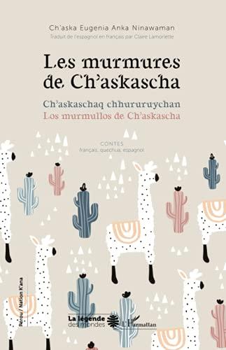 Les murmures de Ch'askascha: Ch'askaschaq chhururuychan Los murmullos de Ch'askascha: Contes français, quechua, espagnol