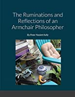 The Ruminations and Reflections of an Armchair Philosopher