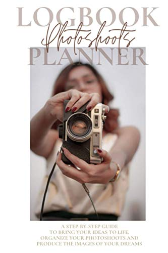 My Photoshoot log book & planner: Plan and organize a photo session | Step-by-step guide | Photographer journal | Gift for women professional ... Newborn  Family  Boudoir  wedding shooting