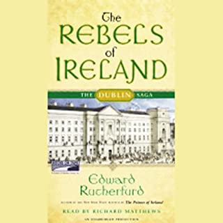 The Rebels of Ireland     The Dublin Saga              Written by:                                                                                                                                 Edward Rutherfurd                               Narrated by:                                                                                                                                 Richard Matthews                      Length: 29 hrs and 45 mins     4 ratings     Overall 4.8