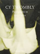 Cy Twombly: Photographs III: 1951-2010