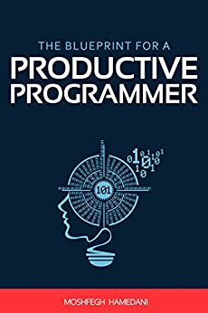 The Blueprint for a Productive Programmer: How to Write Great Code Fast and Prevent Repetitive Strain Injuries by [Moshfegh Hamedani]
