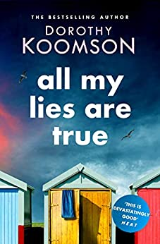 All My Lies Are True: Lies, obsession, murder. Will the truth set anyone free? (Ice Cream Girls 2) by [Dorothy Koomson]