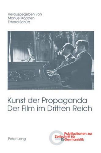Kunst der Propaganda- Der Film im Dritten Reich: Zweite überarbeitete Auflage (Publikationen zur Zeitschrift für Germanistik, Band 15)