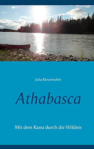 Athabasca: Mit dem Kanu durch die Wildnis (Meine Reise durch Kanada)