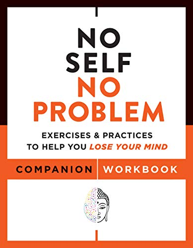 No Self, No Problem Companion Workbook: Exercises & Practices to Help You Lose Your...