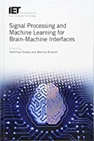 Signal Processing and Machine Learning for Brain-Machine Interfaces (Control, Robotics and Sensors)