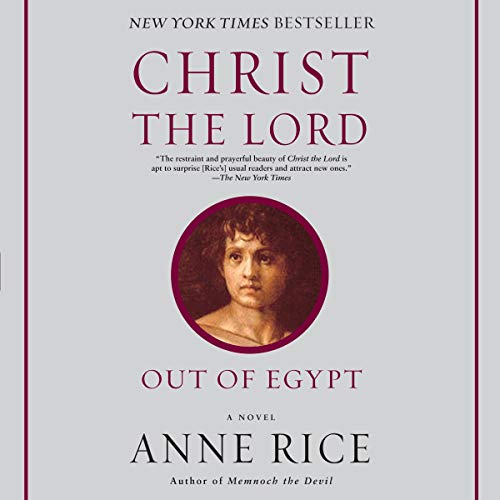 Christ the Lord: Out of Egypt Audiobook By Anne Rice cover art