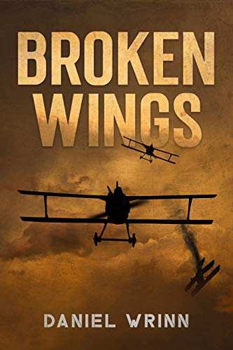 Broken Wings: WWI Fighter Ace's Story of Escape and Survival (The Great War Series) by [Daniel  Wrinn , Griffin Smith]