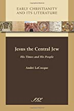 Jesus the Central Jew: His Times and His People (Early Christianity and Its Literature) (Society of Biblical Literature Early Christianity and Its Literature)