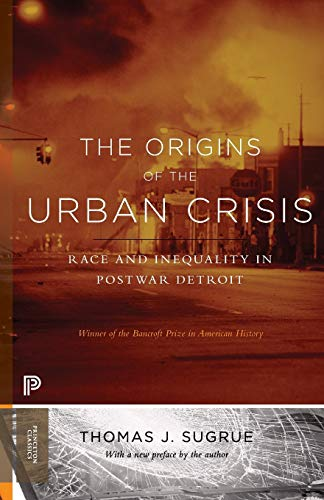 Sugrue, T: Origins of the Urban Crisis: Race and Inequality in Postwar Detroit - Updated Edition (Princeton Studies in American Politics: Historical, International, and Comparative Perspectives)