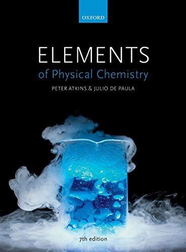 Compare Textbook Prices for Elements of Physical Chemistry 7th ed. Edition ISBN 9780198727873 by Atkins, Fellow of Lincoln College Peter,de Paula, Professor and Chair Department of Chemistry Julio