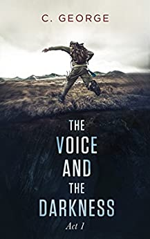 The Voice & The Darkness: Act: 1 by [C. George]