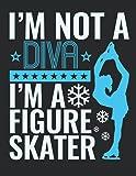 I'm Not a Diva I'm a Figure Skater: Figure Skating Student Planner, 2021-2022 Academic School Year Calendar Organizer, Large Weekly Agenda (July - June)