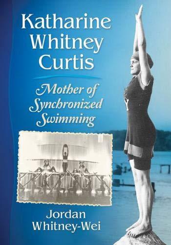 Katharine Whitney Curtis: Mother of Synchronized Swimming