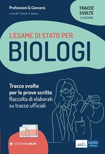 L'esame di stato per Biologi: Tracce svolte per le prove scritte Raccolta di elaborati su tracce ufficiali