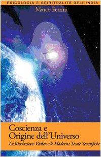 Coscienza e origine dell'Universo. La rivelazione vedica e le moderne scoperte scientifiche