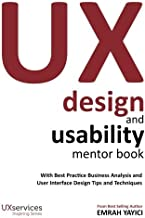 UX Design and Usability Mentor Book: With Best Practice Business Analysis and User Interface Design Tips and Techniques by Emrah Yayici (2014-04-09)
