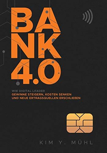 Bank 4.0: Wie Digital Leader Gewinne steigern, Kosten senken und neue Ertragsquellen erschließen: Die große Meta-Studie zu den Chancen und Risiken der Digitalen (R)Evolution im deutschen Finanzbereich