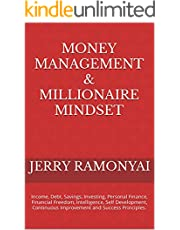 Money Management & Millionaire Mindset: Income, Debt, Savings, Investing, Personal Finance, Financial Freedom, Intelligence, Self Development, Continuous Improvement and Success Principles.