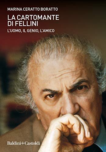 La cartomante di Fellini. L'uomo, il genio, l'amico